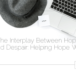 The Interplay Between Hope and Despair: Helping Hope Win