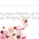"Bringing New Parents Up Rather Than Bringing Them Down: Achieving the ""Unachievable"""