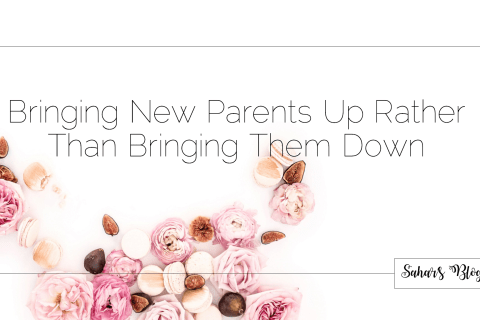 "Bringing New Parents Up Rather Than Bringing Them Down Achieving the ""Unachievable"""