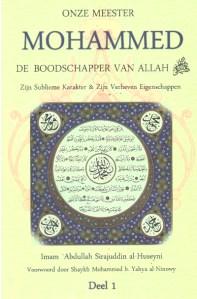 Abdallah Sirajuddin -Onze meester Mohammed- De Boodschapper van Allah. Zijn sublieme karakter en verheven eigenschappen
