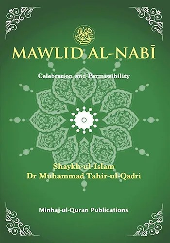 Mawlid al-Nabi - Celebration and Permissibility By Shaykh-ul-Islam Dr. Muhammad Tahir-ul-Qadri