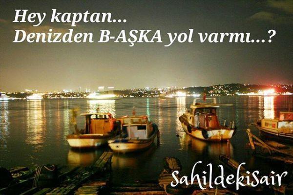 Hey kaptan...!Denizden b-AŞKA yol varmı...? #sahildekisair  #sinanyıldızlı #kitap