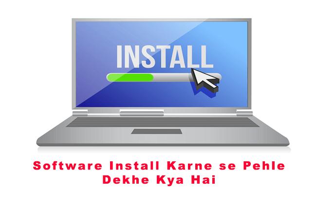 Software Install Karne se Pehle Dekhe Kya Hai