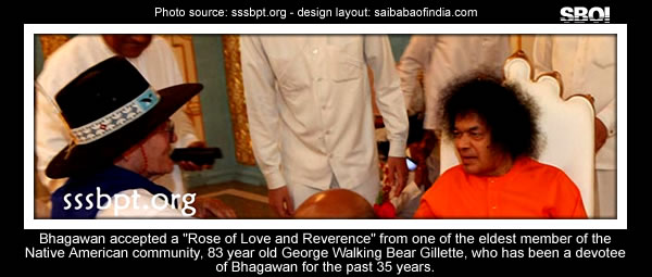 """""""Bhagawan  accepted a """"Rose of Love and Reverence"""" from one of the eldest  member of the Native American community, 83 year old George Walking  Bear Gillette, who has been a devotee of Bhagawan for the past 35  years."""""""