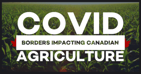 COVID Borders impacting Canadian Agriculture