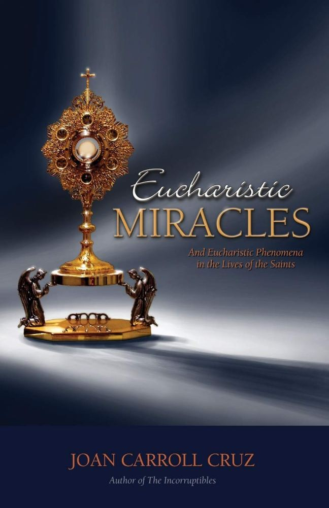 Eucharistic Miracles: And Eucharistic Phenomenon in the Lives of the Saints
