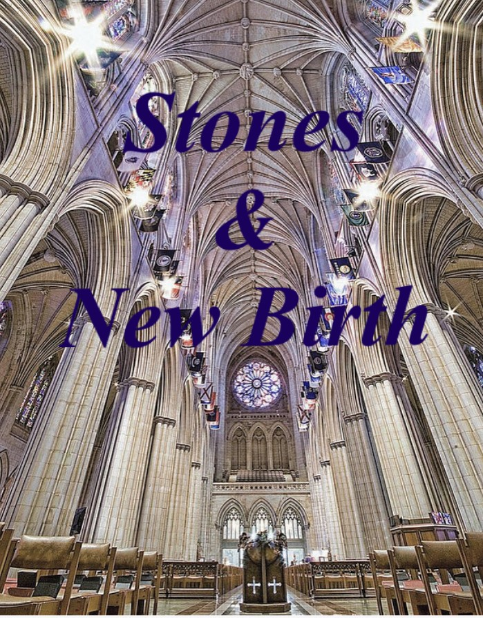 Stones and New Birth