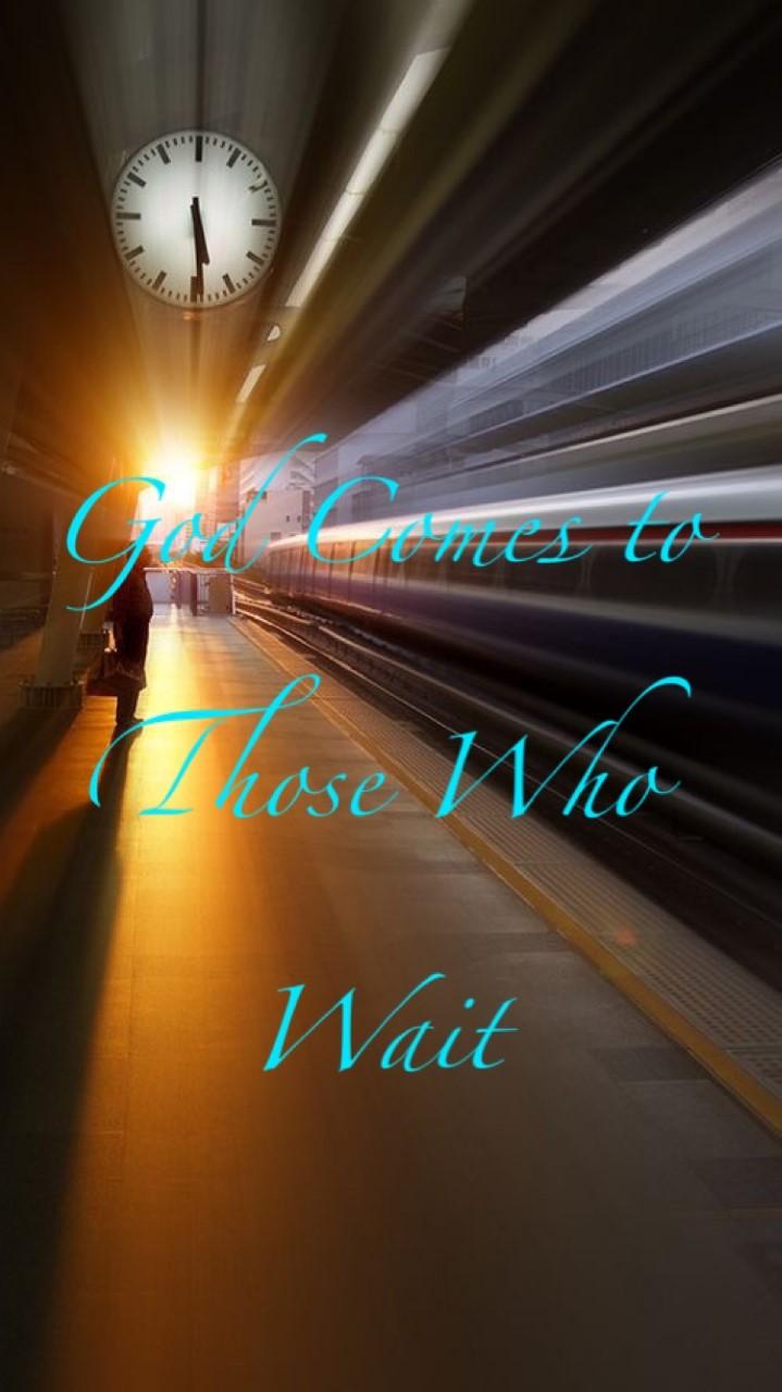 God comes to those who wait