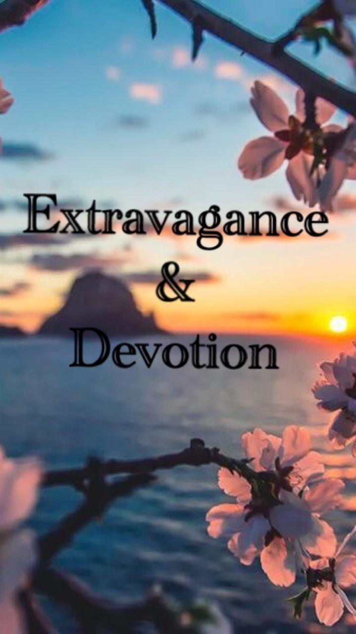 Extravogance and Devotion