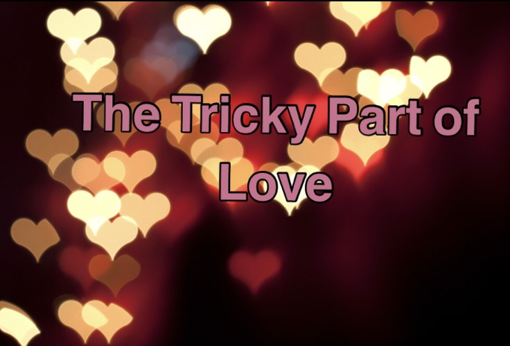 Tricky part of love