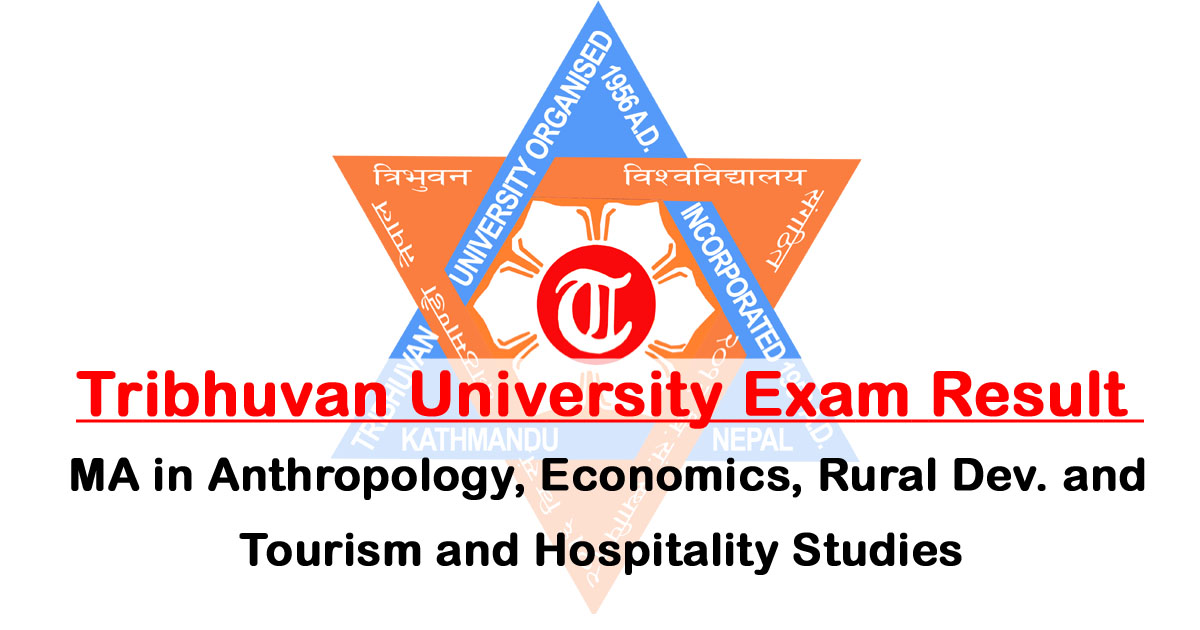Tribhuvan University Exam Result, MA in Anthropology, Economics, Rural Dev. and Tourism, Hospitality Studies, MA in Anthropology Exam Result, Economics Exam Result, Rural Dev. and Tourism Exam Result, Hospitality Studies Exam Result, TU MA in Anthropology Exam Result, TU Economics Exam Result, TU Rural Dev. and Tourism Exam Result, TU Hospitality Studies Exam Result, Tribhuvan University Faculty of Humanities and Social Sciences Rural Development, MA, 2nd Semester (2074 batch) Exam held in Shrawan 2075