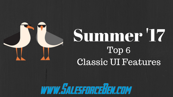 Salesforce Summer '17 - Top 6 Classic UI Features