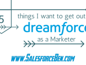 5 things I want to get out of Dreamforce as a Marketer