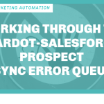 Working through the Pardot-Salesforce Prospect Sync Error Queue