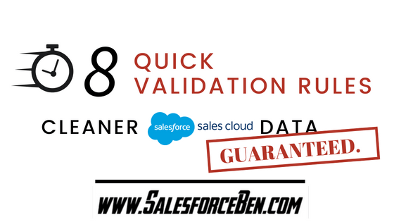 8 Quick Validation Rules - Cleaner Sales Cloud Data Guaranteed!