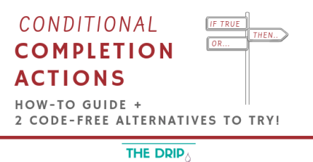Conditional Completion Actions: How-to Guide + 2 code-free alternatives to try!