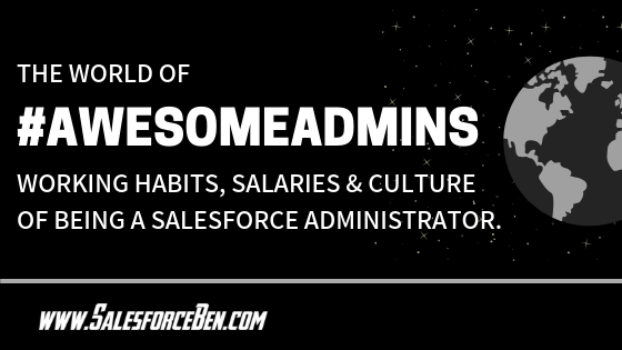 The World of #AwesomeAdmins - Working Habits, Salaries and the Culture of Being a Salesforce Administrator