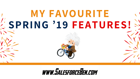 My Favourite Salesforce Spring '19 Features
