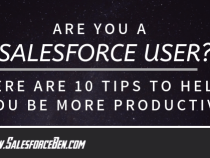 Are You a Salesforce User? Here Are 10 Tips to Make You More Productive