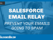 Salesforce Email Relay: Prevent Your Emails Going to Spam