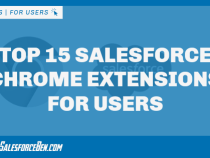 Top 15 Salesforce Chrome Extensions for Users