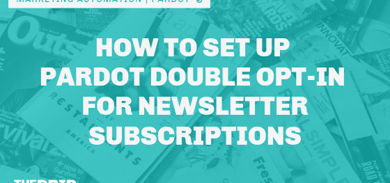 How to Set up Pardot Double Opt-In for Newsletter Forms
