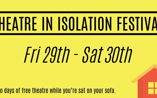 Theatre in Isolation Festival is bringing the theatre online and directly to you