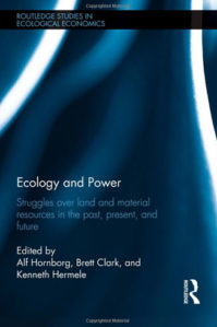 ECOLOGY AND POWER ed. by A. Hornborg, B. Clark & K. Hermele (2013)
