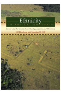 ETHNICITY IN ANCIENT AMAZONIA ed. by A. Hornborg & J. Hill (2013)