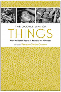 THE OCCULT LIFE OF THINGS ed. by F. Santos-Granero (2013)