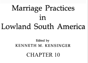 Marriage Practices in Lowland South America An Emic Model of Cashinahua Marriage, by Kenneth M. Kensinger