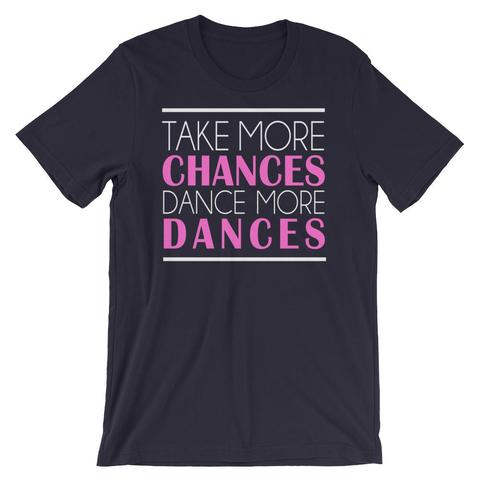 Take More Chances Dance More Dances Shirt