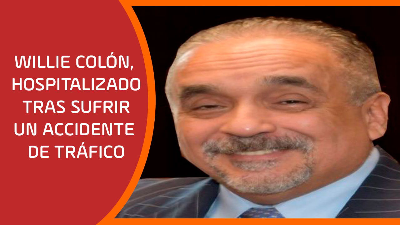 Willie Colón, hospitalizado tras sufrir un accidente de tráfico