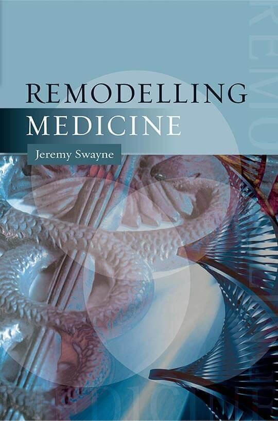 Remodelling Medicine by Jeremy Swayne