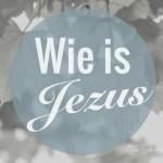 Wie is Jezus werkelijk?