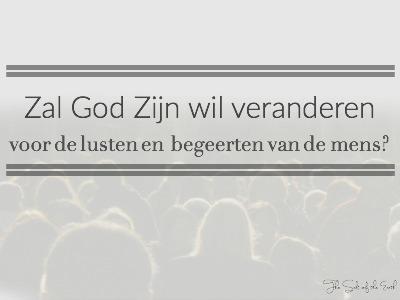 Zal God zijn wil veranderen voor de lusten en begeerten van mensen