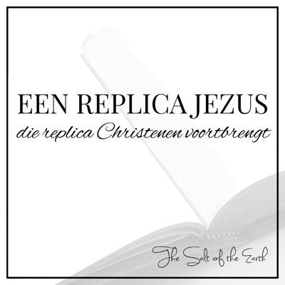 Een replica Jezus, die replica Christenen voortbrengt