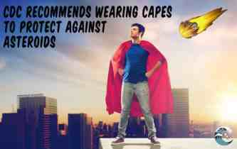 CDC recommends wearing capes to protect against asteroids