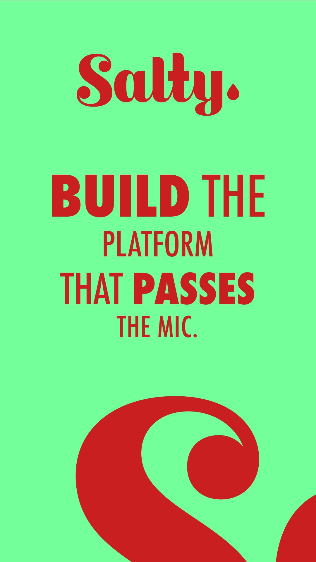 Salty. Build the Platform that Passes the Mic.