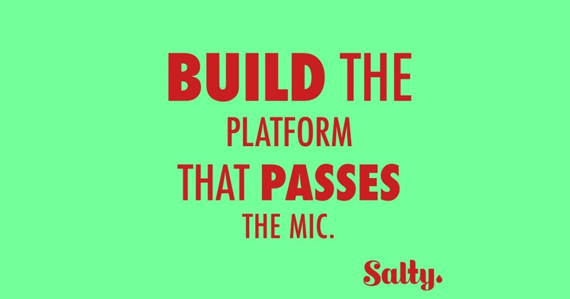 Build the Platform that Passes the Mic.