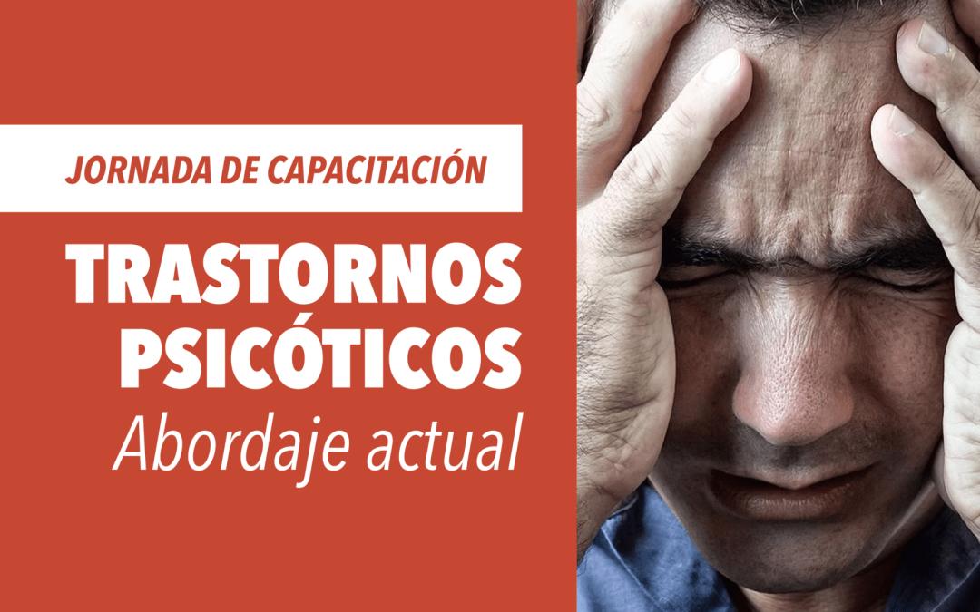 Jornada de capacitación – Trastornos Psicóticos, abordaje actual.