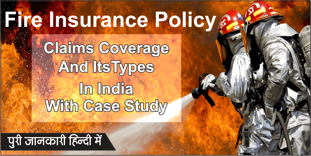 Fire Insurance Policy Claims Coverage Types In India Case Study [Hindi]