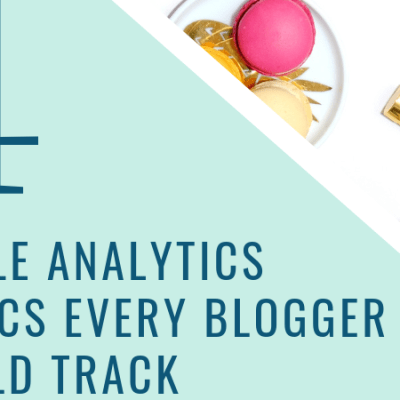 4 Google Analytics Metrics Every Blogger Should Track