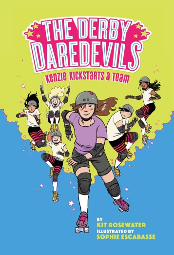 The Derby Daredevils Book 1 written by Kit Rosewater and illustrated by Sophie Escabasse