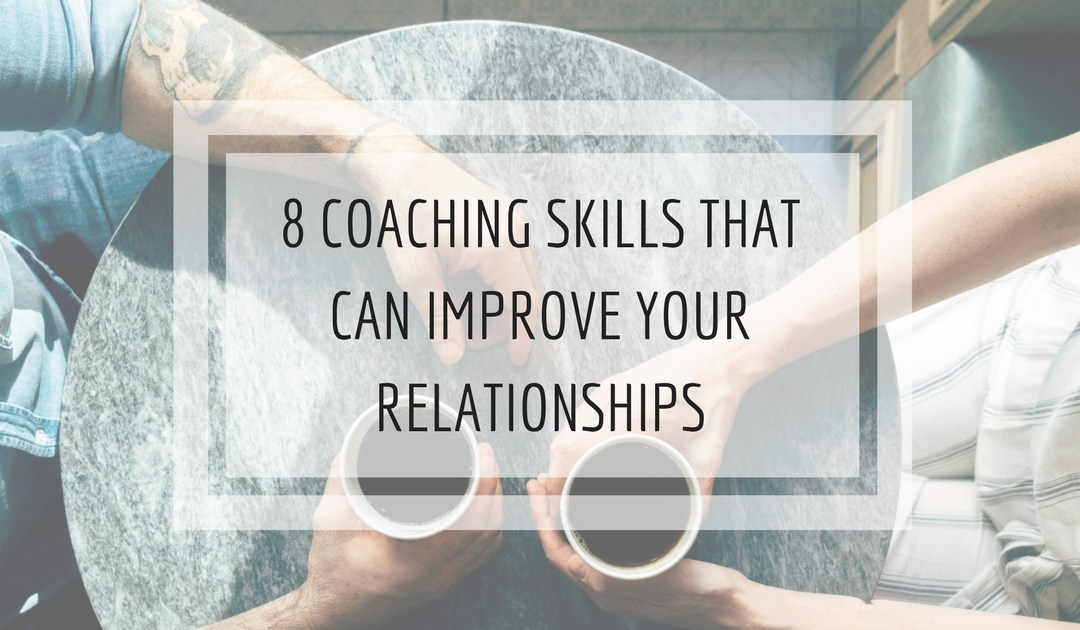 8 Coaching Skills That Can Improve Your Relationships