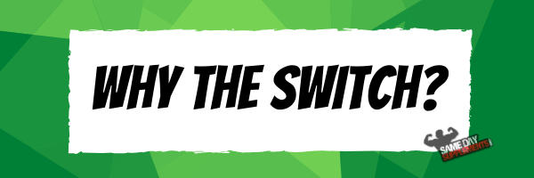 why the switch