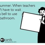 You Might Be a Teacher Ready for Summer If...