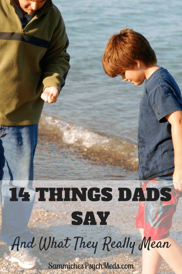 14 Things Dads Say and What They Really Mean