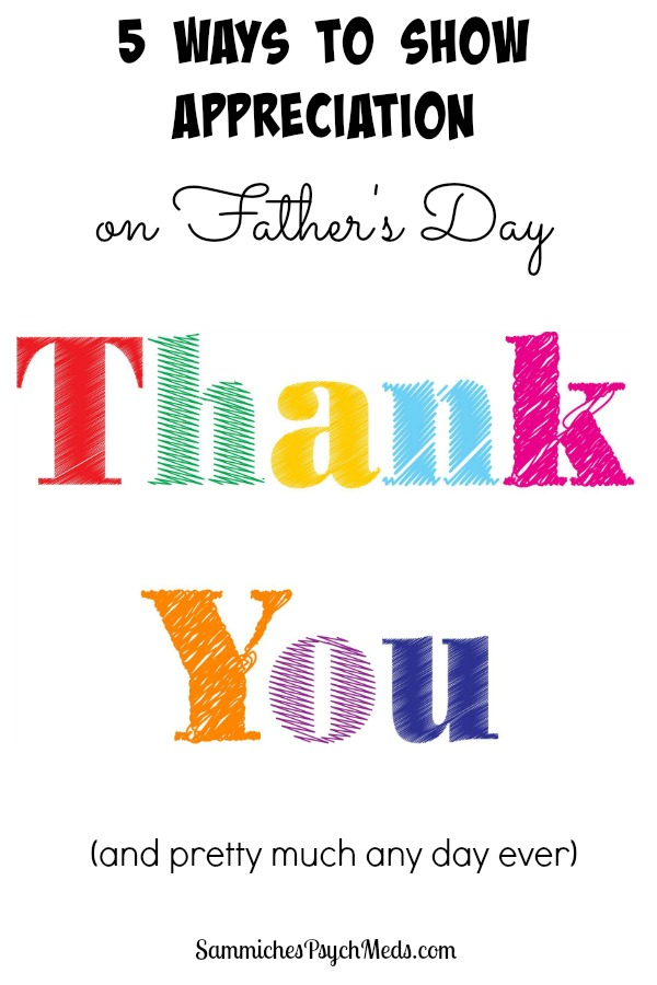 5 ways to show appreciation on father s day and every day