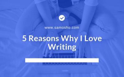 5 Reasons Why I Love Writing